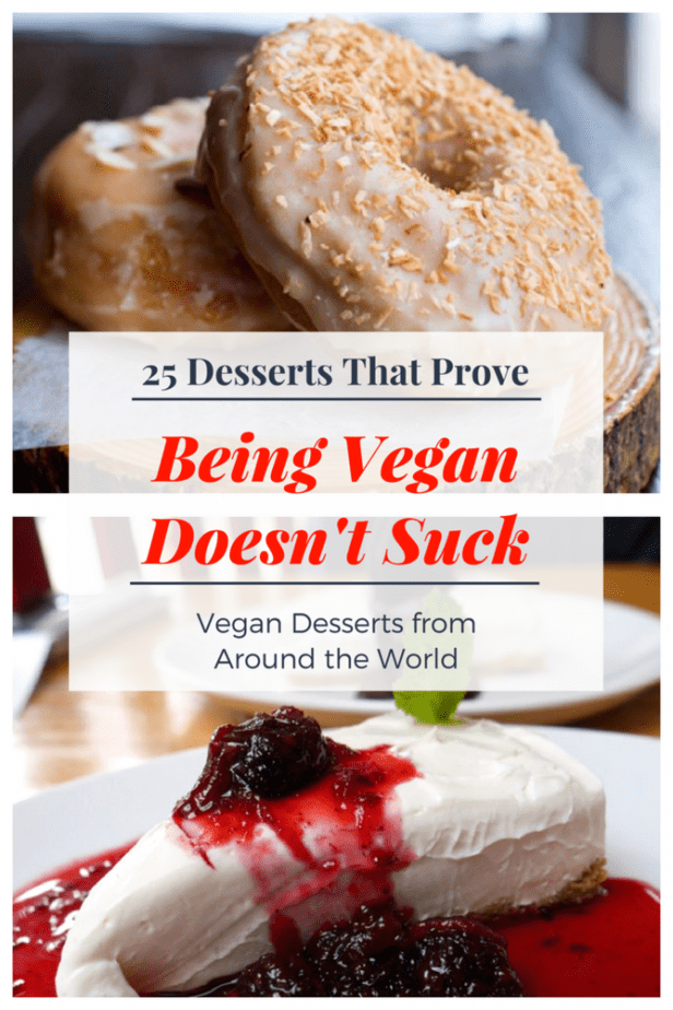 25 Desserts That Prove Vegan Food Doesn't Suck! The best vegan desserts from around the world according to vegan travelers! #vegandessert #vegan #veganfood #travel
